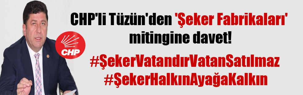CHP'li Tüzün'den 'Şeker Fabrikaları' mitingine davet!