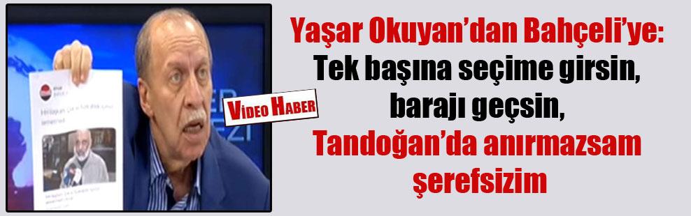 Yaşar Okuyan'dan Bahçeli'ye: Tek başına seçime girsin, barajı geçsin, Tandoğan'da anırmazsam şerefsizim