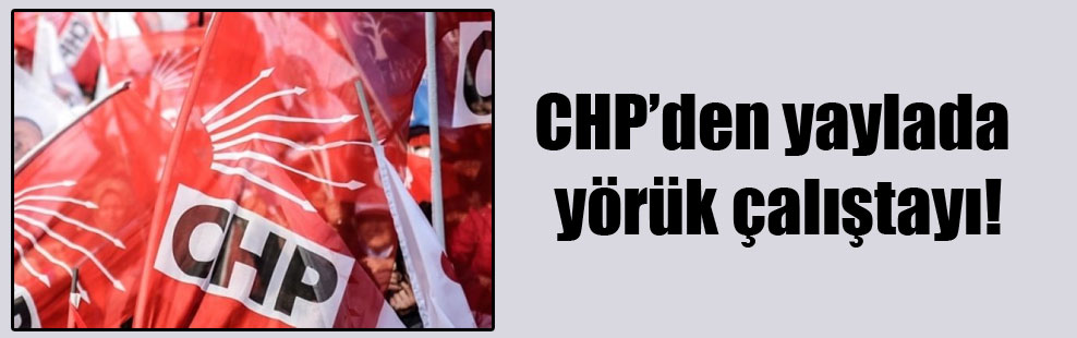 CHP'den yaylada yörük çalıştayı!