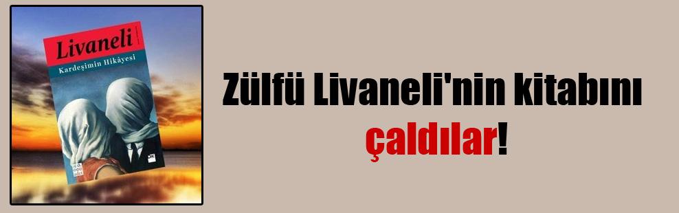 Zülfü Livaneli'nin kitabını çaldılar!