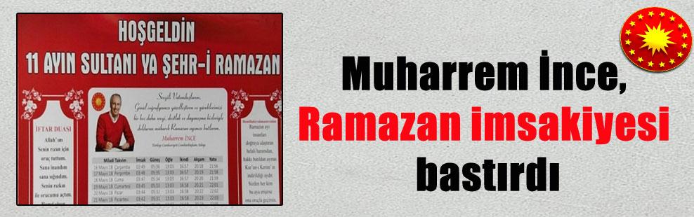 Muharrem İnce, Ramazan imsakiyesi bastırdı