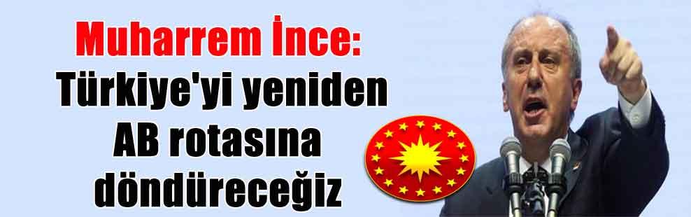Muharrem İnce: Türkiye'yi yeniden AB rotasına döndüreceğiz