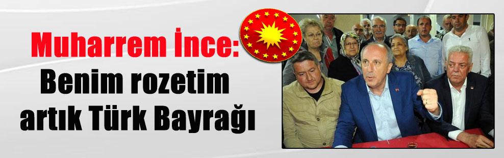 Muharrem İnce: Benim rozetim artık Türk Bayrağı