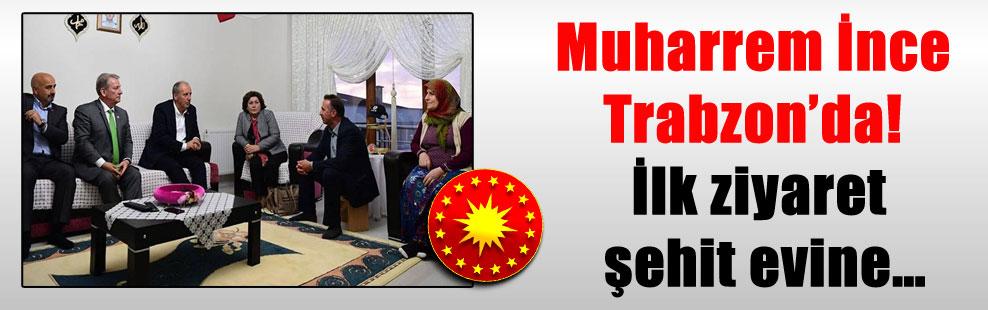 Muharrem İnce Trabzon'da! İlk ziyaret şehit evine…