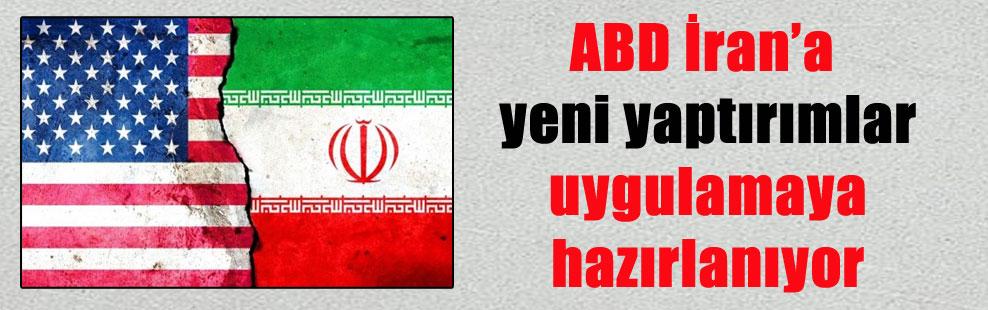 ABD İran'a yeni yaptırımlar uygulamaya hazırlanıyor