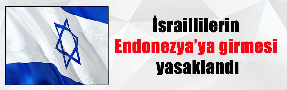 İsraillilerin Endonezya'ya girmesi yasaklandı
