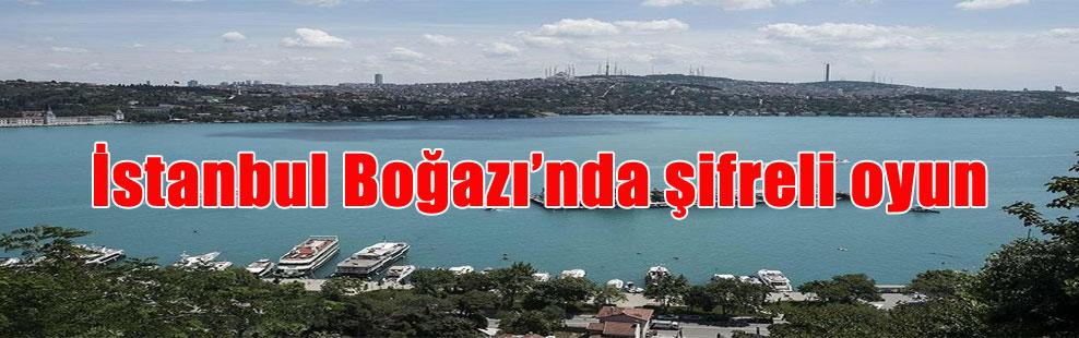 İstanbul Boğazı'nda şifreli oyun