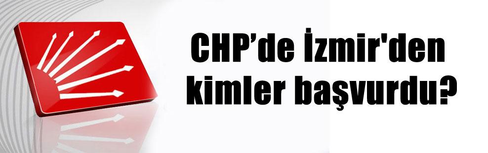 CHP'de İzmir'den kimler başvurdu?