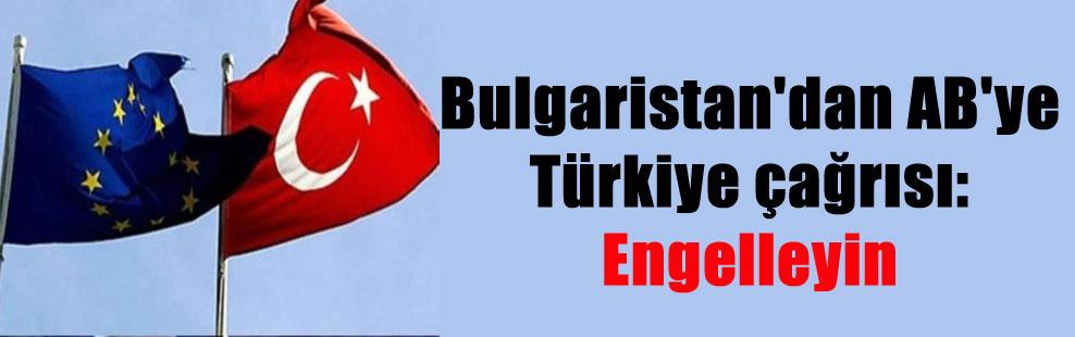 Bulgaristan'dan AB'ye Türkiye çağrısı: Engelleyin