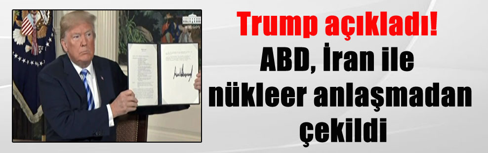 Trump açıkladı! ABD, İran ile nükleer anlaşmadan çekildi