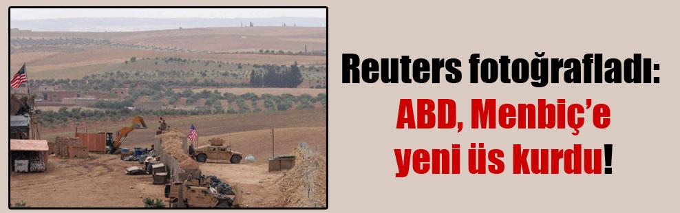 Reuters fotoğrafladı: ABD, Menbiç'e yeni üs kurdu!
