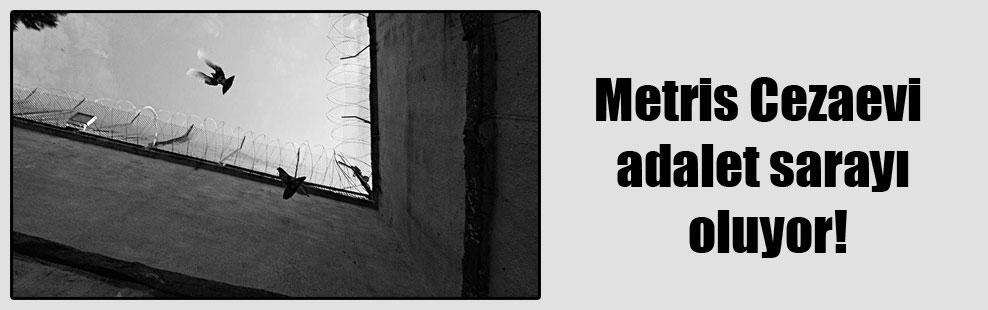 Metris Cezaevi adalet sarayı oluyor!