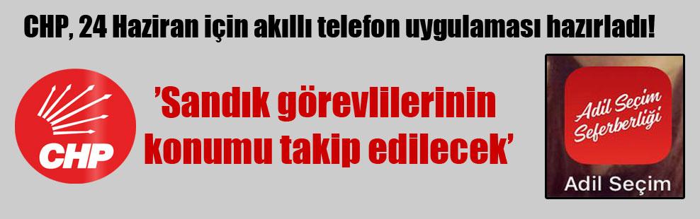 CHP, 24 Haziran için akıllı telefon uygulaması hazırladı!