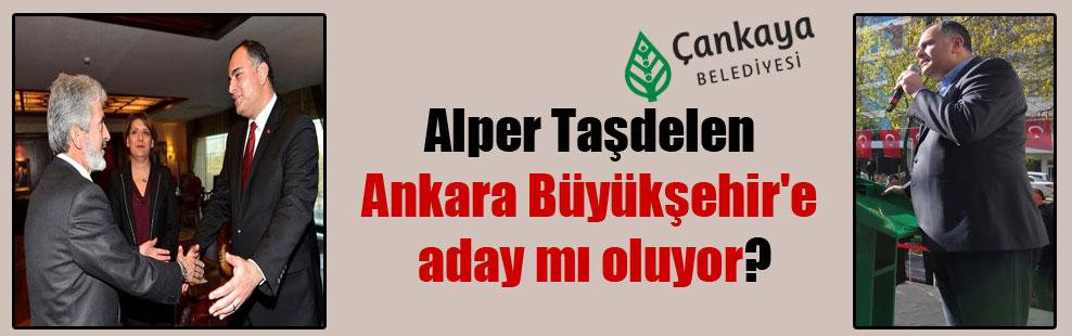 Alper Taşdelen Ankara Büyükşehir'e aday mı oluyor?
