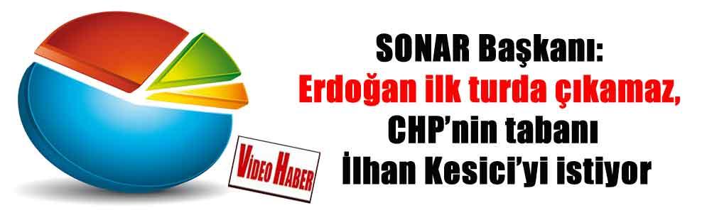 SONAR Başkanı: Erdoğan ilk turda çıkamaz, CHP'nin tabanı İlhan Kesici'yi istiyor