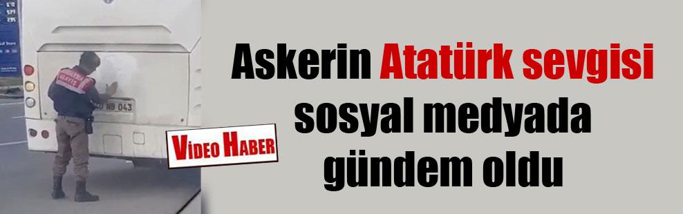 Askerin Atatürk sevgisi sosyal medyada gündem oldu