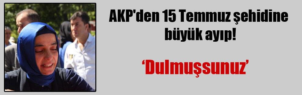 AKP'den 15 Temmuz şehidine büyük ayıp