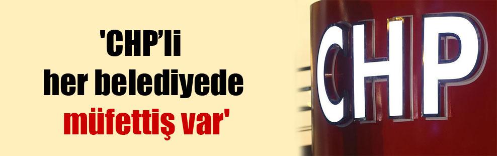 'CHP'li her belediyede müfettiş var'