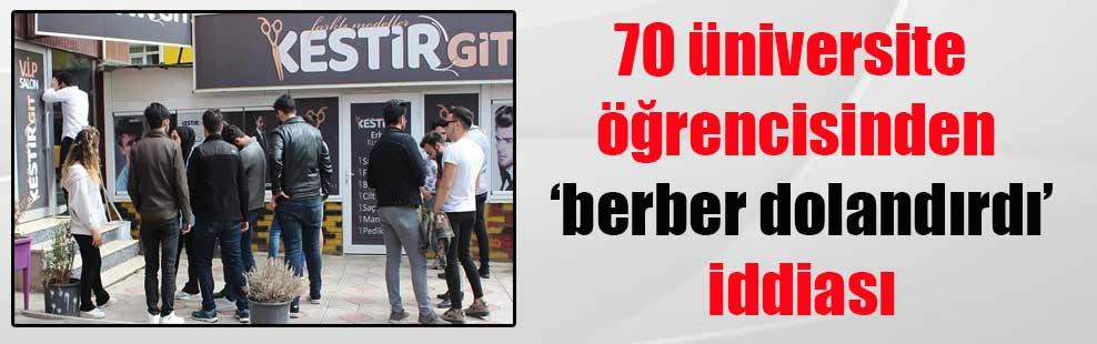 70 üniversite öğrencisinden 'berber dolandırdı' iddiası