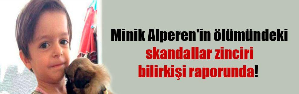 Minik Alperen'in ölümündeki skandallar zinciri bilirkişi raporunda!