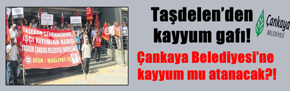 Taşdelen'den kayyum gafı! Çankaya Belediyesi 'ne kayyum mu atanacak?!