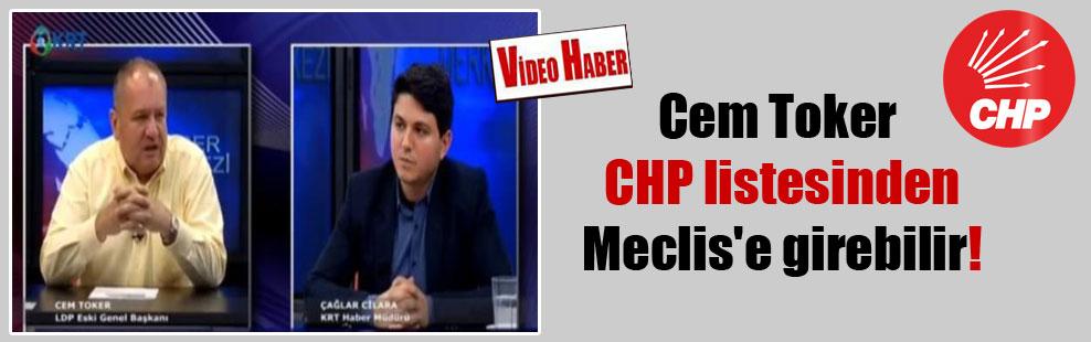 Cem Toker CHP listesinden Meclis'e girebilir!
