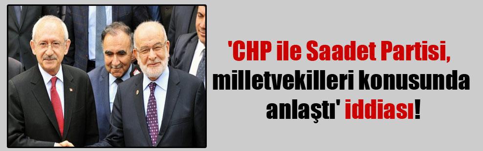 'CHP ile Saadet Partisi, milletvekilleri konusunda anlaştı' iddiası!