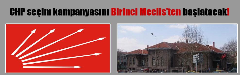 CHP seçim kampanyasını Birinci Meclis'ten başlatacak!