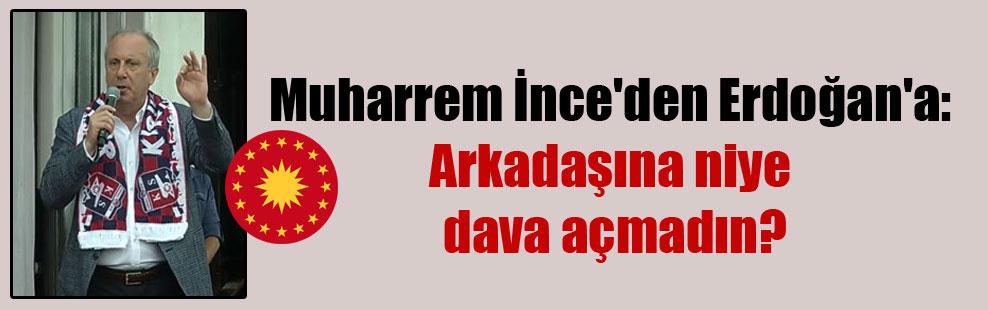 Muharrem İnce'den Erdoğan'a: Arkadaşına niye dava açmadın?