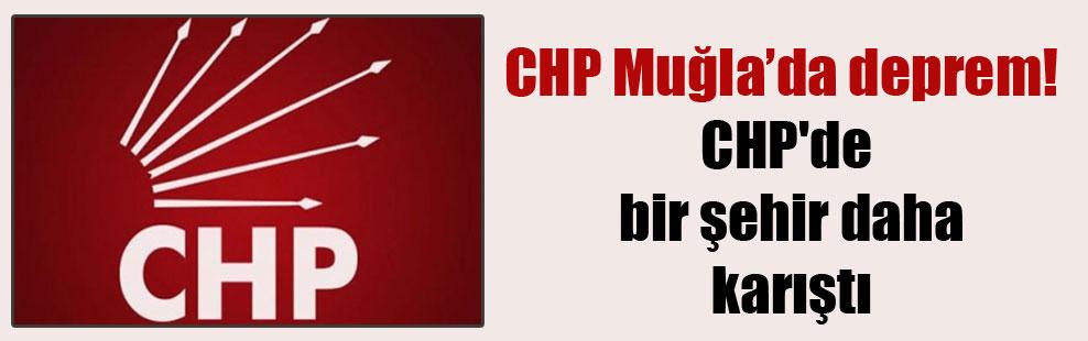 CHP Muğla'da deprem! CHP'de bir şehir daha karıştı