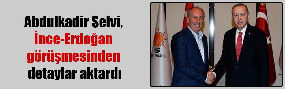 Abdulkadir Selvi, İnce-Erdoğan görüşmesinden detaylar aktardı