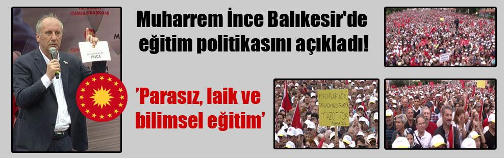 Muharrem İnce Balıkesir'de eğitim politikasını açıkladı!