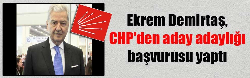 Ekrem Demirtaş, CHP'den aday adaylığı başvurusu yaptı