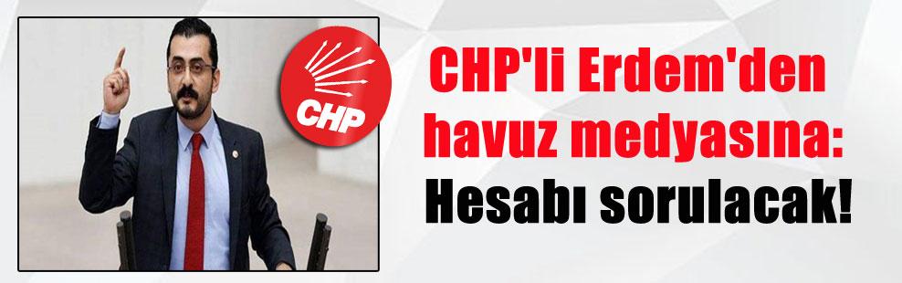CHP'li Erdem'den havuz medyasına: Hesabı sorulacak!