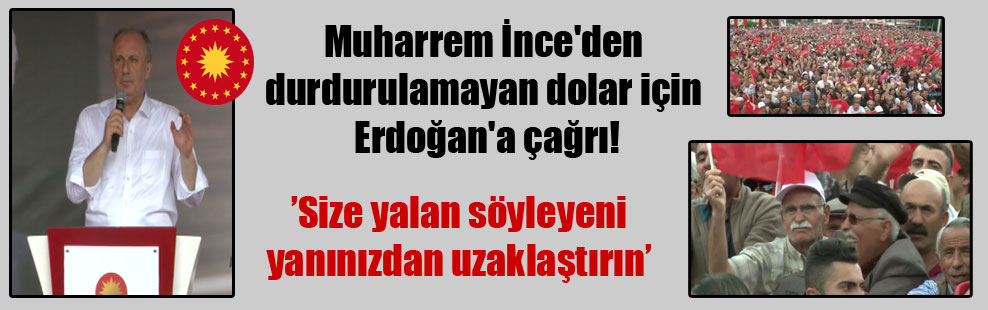 Muharrem İnce'den durdurulamayan dolar için Erdoğan'a çağrı!