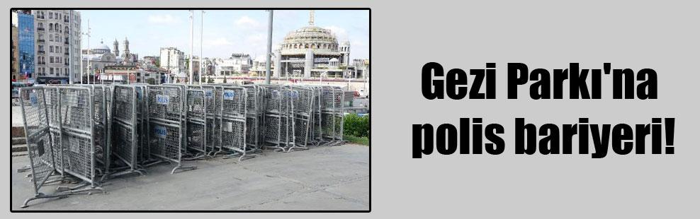 Gezi Parkı'na polis bariyeri!