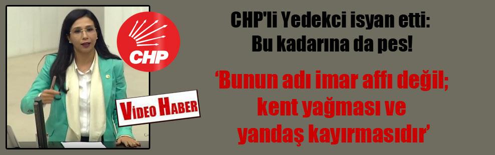 CHP'li Yedekci isyan etti: Bu kadarına da pes!