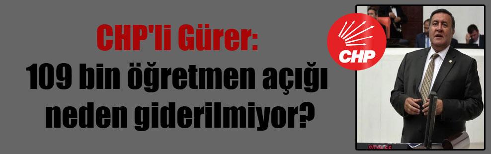 CHP'li Gürer: 109 bin öğretmen açığı neden giderilmiyor?