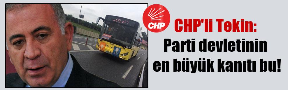 CHP'li Tekin: Parti devletinin en büyük kanıtı bu!