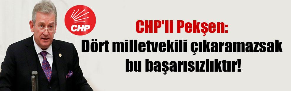 CHP'li Pekşen: Dört milletvekili çıkaramazsak bu başarısızlıktır!