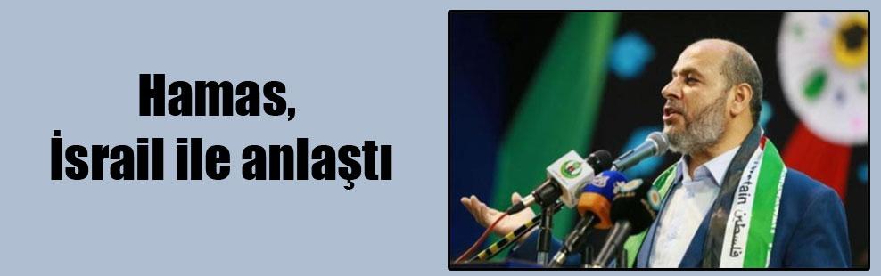 Hamas, İsrail ile anlaştı