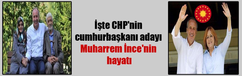 İşte CHP'nin cumhurbaşkanı adayı Muharrem İnce'nin hayatı