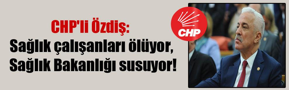 CHP'li Özdiş: Sağlık çalışanları ölüyor, Sağlık Bakanlığı susuyor!