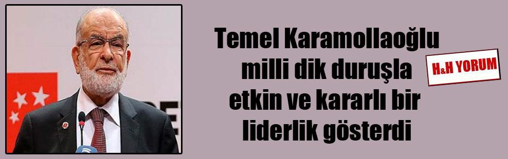 Temel Karamollaoğlu milli dik duruşla etkin ve kararlı bir liderlik gösterdi