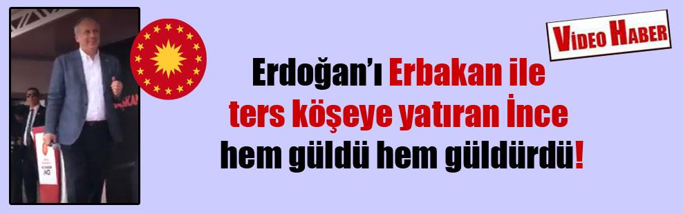 Erdoğan'ı Erbakan ile ters köşeye yatıran İnce hem güldü hem güldürdü!