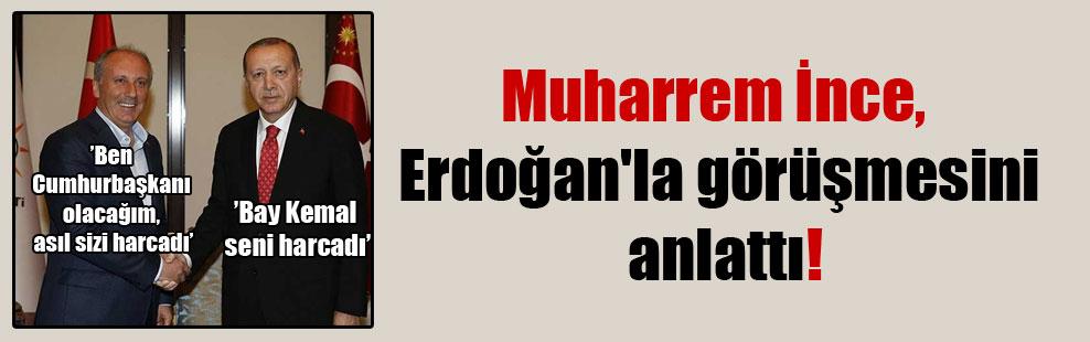 Muharrem İnce, Erdoğan'la görüşmesini anlattı!