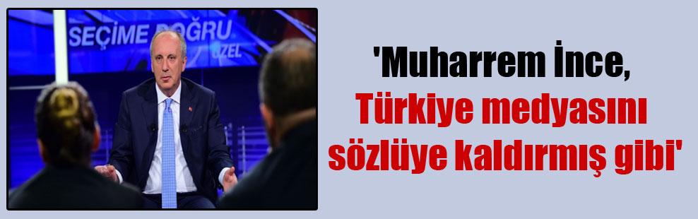 'Muharrem İnce, Türkiye medyasını sözlüye kaldırmış gibi'