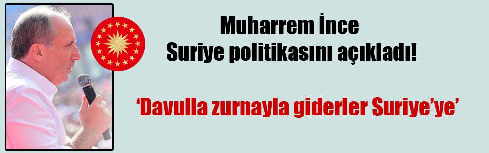 Muharrem İnce Suriye politikasını açıkladı!