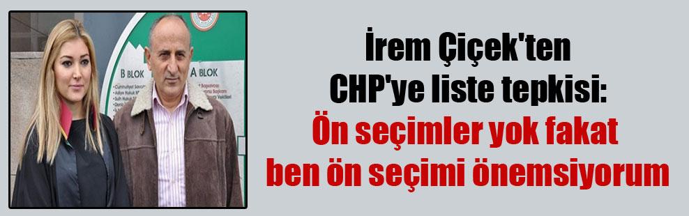 İrem Çiçek'ten CHP'ye liste tepkisi: Ön seçimler yok fakat ben ön seçimi önemsiyorum