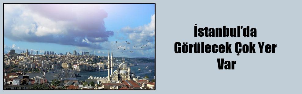 İstanbul'da Görülecek Çok Yer Var